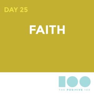 Day 25 : Faith| Positive 100 | Chronic Positivity Project