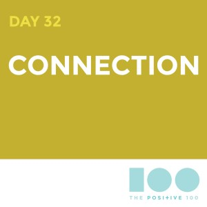 Day 32 : Connection | Positive 100 | Chronic Positivity Project