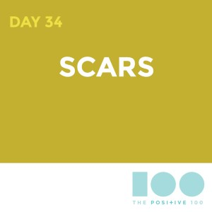 Day 34 : Scars | Positive 100 | Chronic Positivity Project