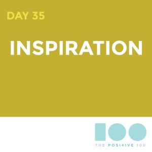 Day 35 : Inspiration | Positive 100 | Chronic Positivity Project