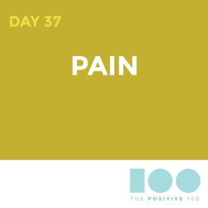 Day 37 : Pain | Positive 100 | Chronic Positivity Project