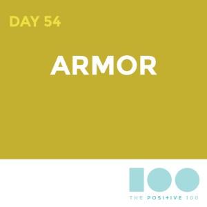 Day 54 : Armor   Positive 100   Chronic Positivity Project