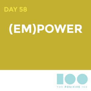 Day 58 : (em)power | Positive 100 | Chronic Positivity Project