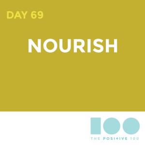 Day 69 : Nourish | Positive 100 | Chronic Positivity Project