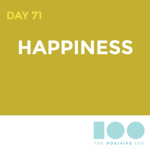 Day 71 : Happiness | Positive 100 | Chronic Positivity Project