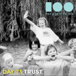 Day 73 : Trust | Positive 100 | Chronic Positivity Project