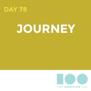 Day 78 : Journey | Positive 100 | Chronic Positivity Project