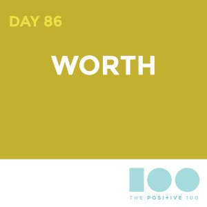 Day 86 : Worth | Positive 100 | Chronic Positivity Project