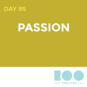Day 95 : Passion   Positive 100   Chronic Positivity Project