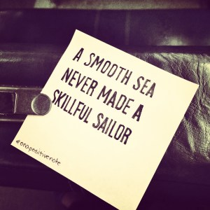 """""""A smooth sea never made a skillful sailor""""   #onapositivenote by Mary Fran Wiley"""