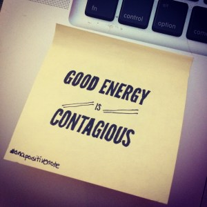 """""""Good energy is contagious"""" 