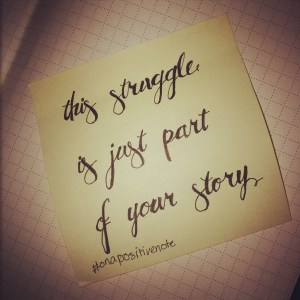 """""""this struggle is just part of your story"""" 