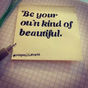 """""""Be your own kind of beautiful""""   #onapositivenote by Mary Fran Wiley"""