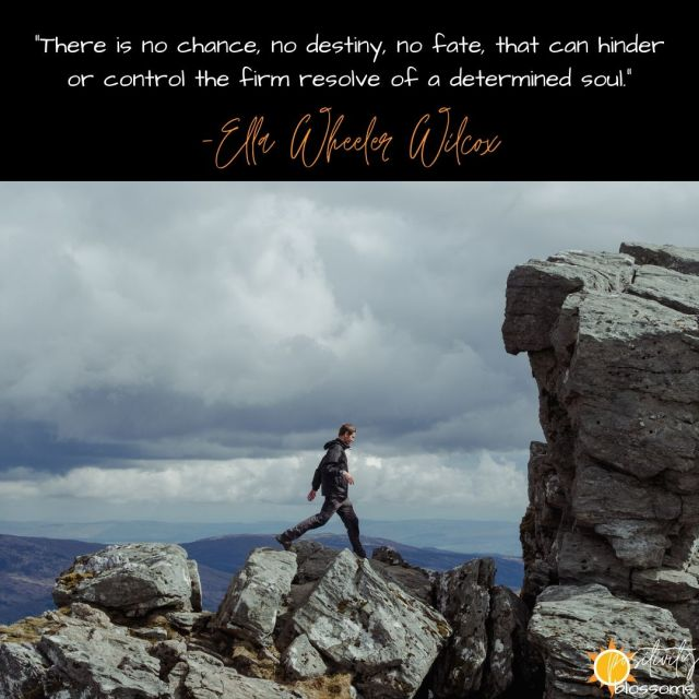 Positive Quote 106 _There is no chance, no destiny, no fate, that can hinder or control the firm resolve of a determined soul._ -Ella Wheeler Wilcox Quote Featured Image