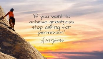 """Monday Motivation and Positive Quote of the day #107: Greatness! """"If you want to achieve greatness stop asking for permission."""" Anonymous"""