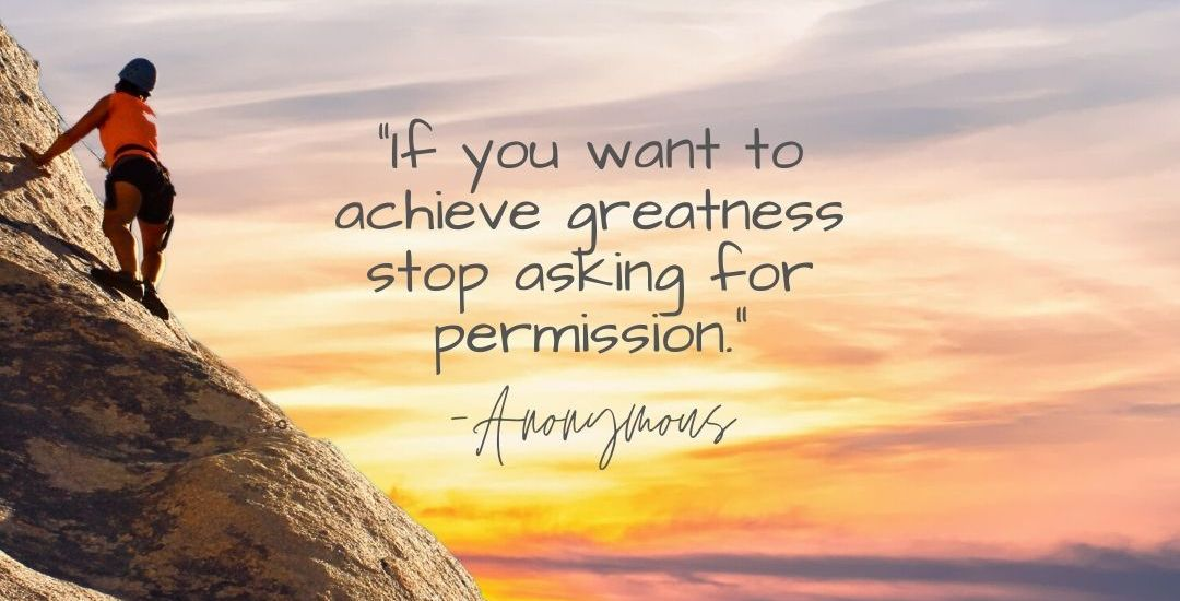 "Monday Motivation and Positive Quote of the day #107: Greatness! ""If you want to achieve greatness stop asking for permission."" Anonymous"