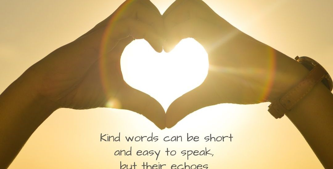 "Positive Quote of the Day, by Mother Teresa: ""Kind words can be short and easy to speak, but their echoes are truly endless."""