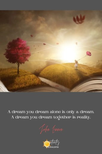Dreams. A dream you dream alone is only a dream. A dream you dream together is reality. John Lennon quote pinnable image