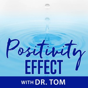 Positivity Effect With Dr. Tom