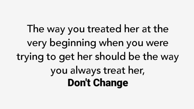 Don't change how you treat your woman