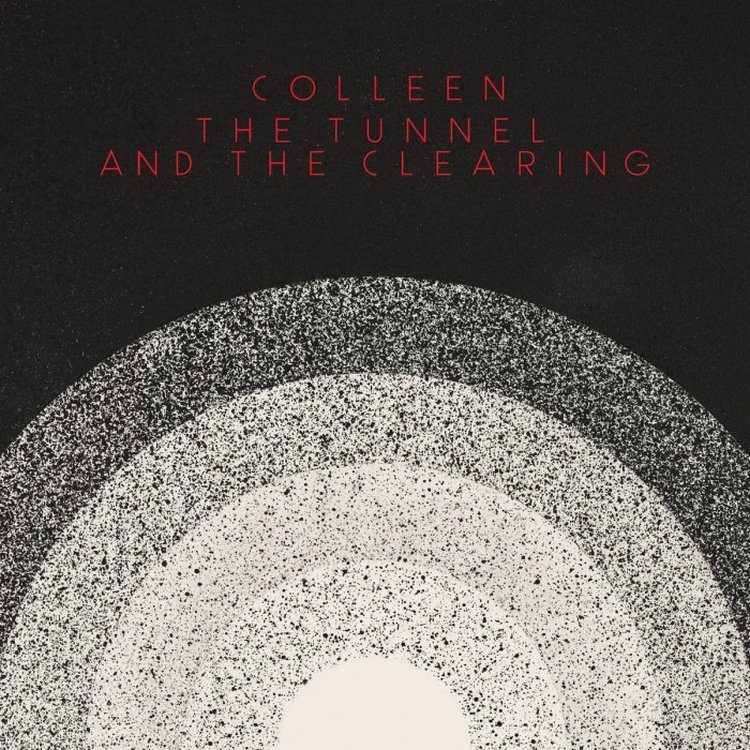 COLLEEN The Tunnel and the Clearing