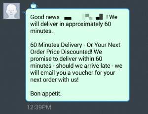 Screenshot of SMS. Text: Good news [name]! We will deliver in approximately 60 minutes. 60 Minutes Delivery - Or Your Next Order Price Discounted! [...]