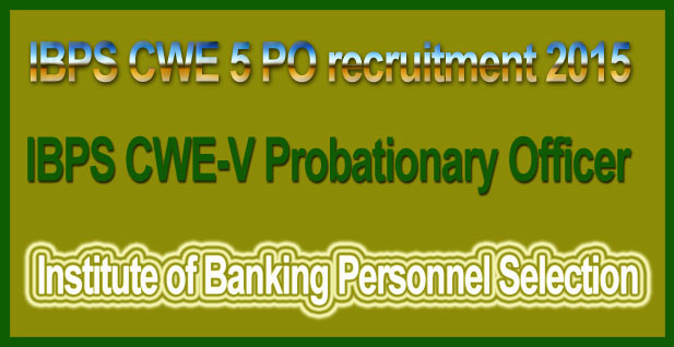 IBPS CWE 5 PO recruitment 2015
