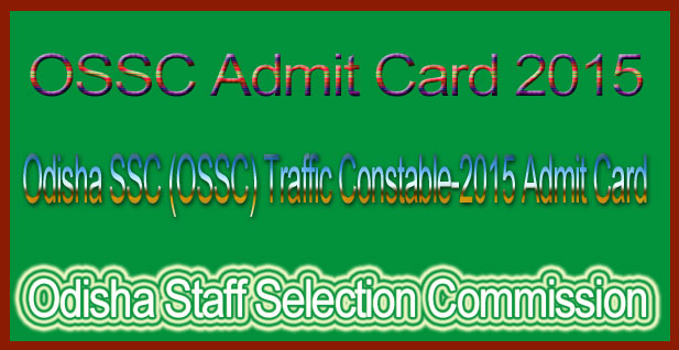 Odisha SSC (OSSC) Traffic Constable-2015 Admit Card