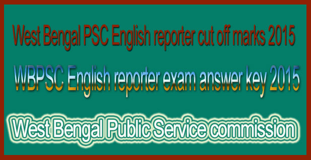 WBPSC English reporter exam answer key 2015WBPSC English reporter exam answer key 2015