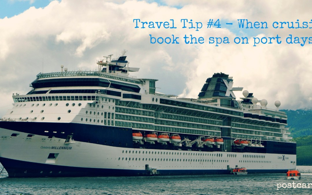 Travel Tip #4 – When cruising, book the spa on port days.