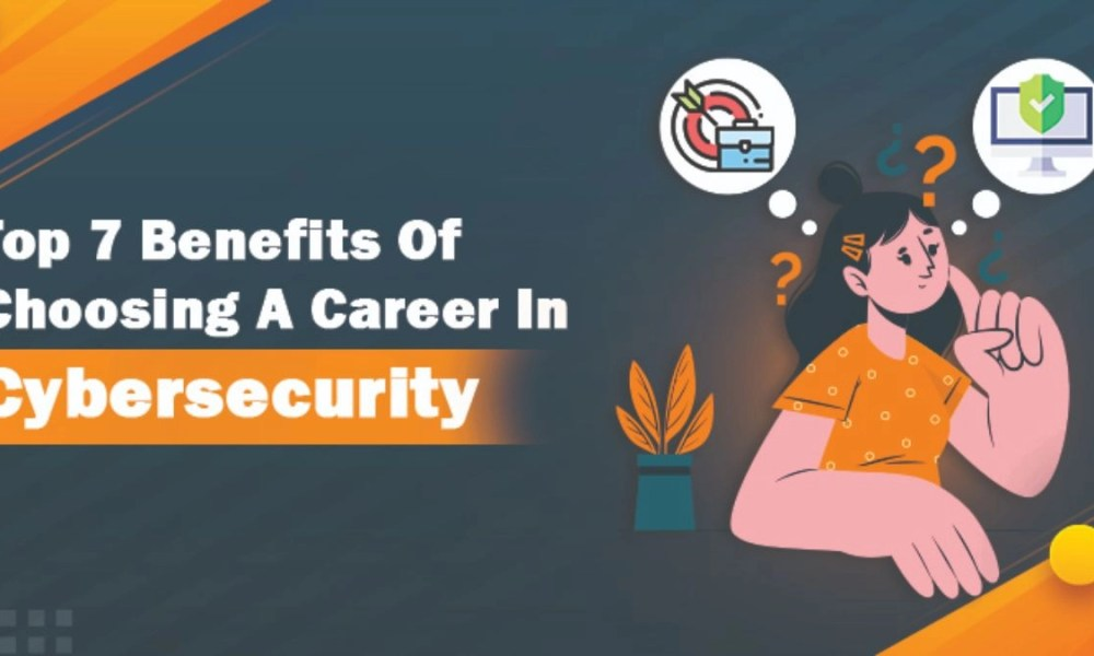 Benefits Of Choosing A Career In Cybersecurity