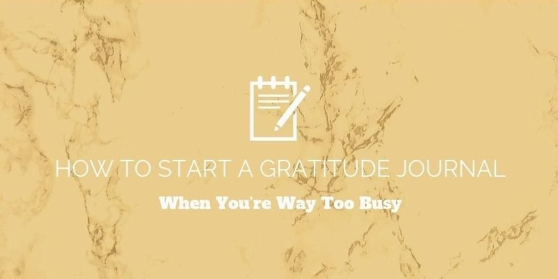 How to Start a Gratitude Journal When You're Way Too Busy