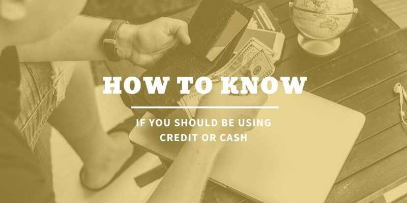 How to Know If You Should Be Using Credit Cards or Cash