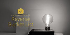4 reasons to create a reverse bucket list
