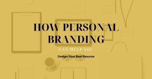 How Personal Branding Principles Can Help You Design Your Best Resume