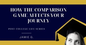 How the comparison game affects your post college journey