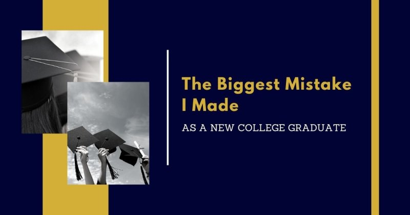 The biggest mistake I made as a fresh-out-of-college graduate