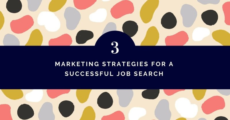 Three marketing strategies for a successful job search
