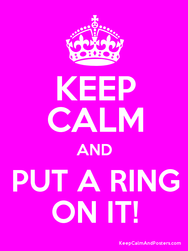 Keep Calm and Put a Ring On It!