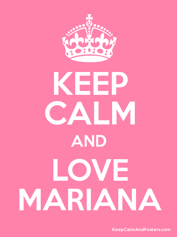 Keep Calm And Love Mariana
