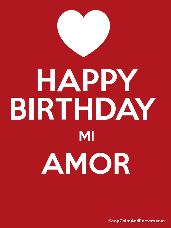 Happy Birthday Mi Amor Keep Calm And Posters Generator Maker For Free Keepcalmandposters Com