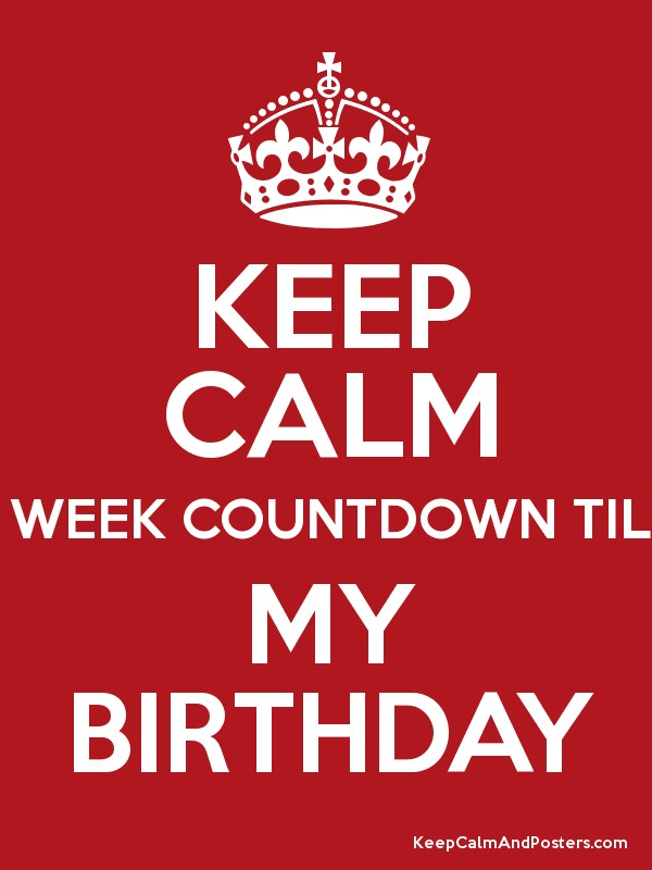 Keep Calm 1 Week Countdown Till My Birthday Keep Calm And Posters Generator Maker For Free Keepcalmandposters Com
