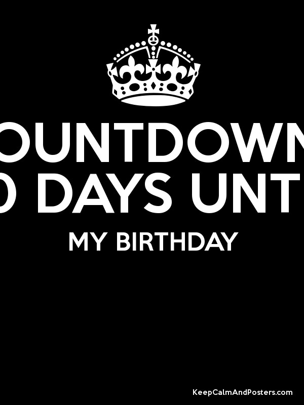 Countdown 10 Days Until My Birthday Keep Calm And Posters Generator Maker For Free Keepcalmandposters Com