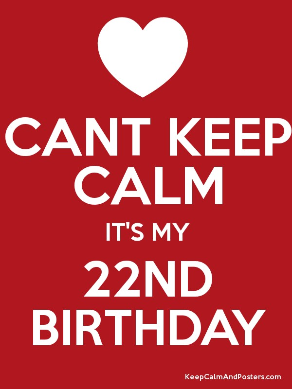 Cant Keep Calm It S My 22nd Birthday Keep Calm And Posters Generator Maker For Free Keepcalmandposters Com