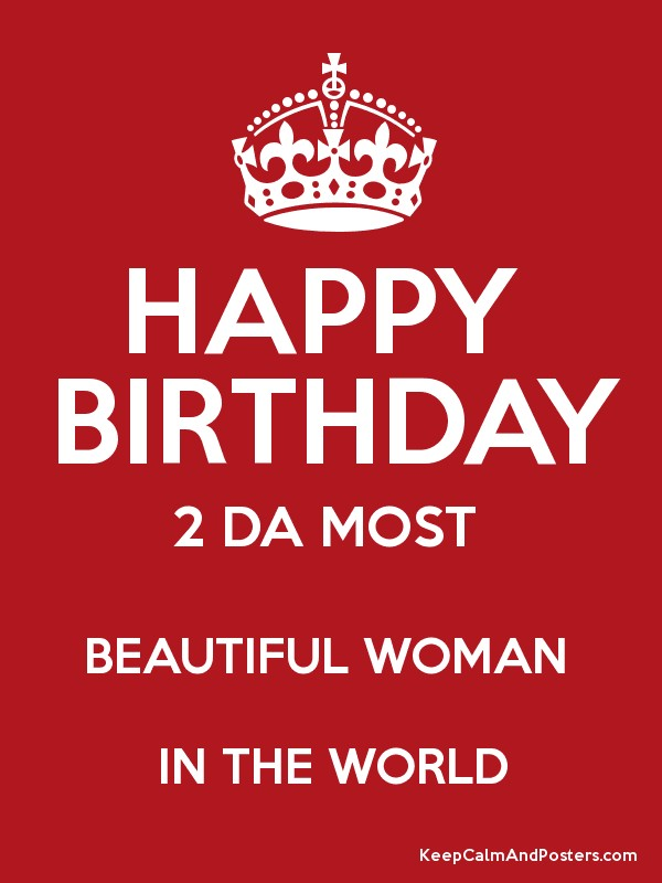 Happy Birthday 2 Da Most Beautiful Woman In The World Keep Calm And Posters Generator Maker For Free Keepcalmandposters Com