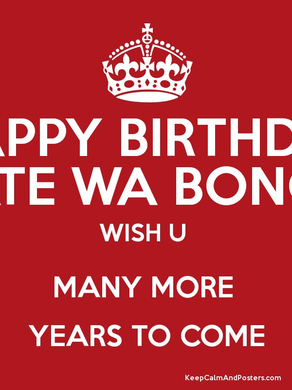 Happy Birthday Ntate Wa Bonolo Wish U Many More Years To Come Keep Calm And Posters Generator Maker For Free Keepcalmandposters Com