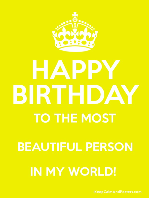 Happy Birthday To The Most Beautiful Person In My World Keep Calm And Posters Generator Maker For Free Keepcalmandposters Com