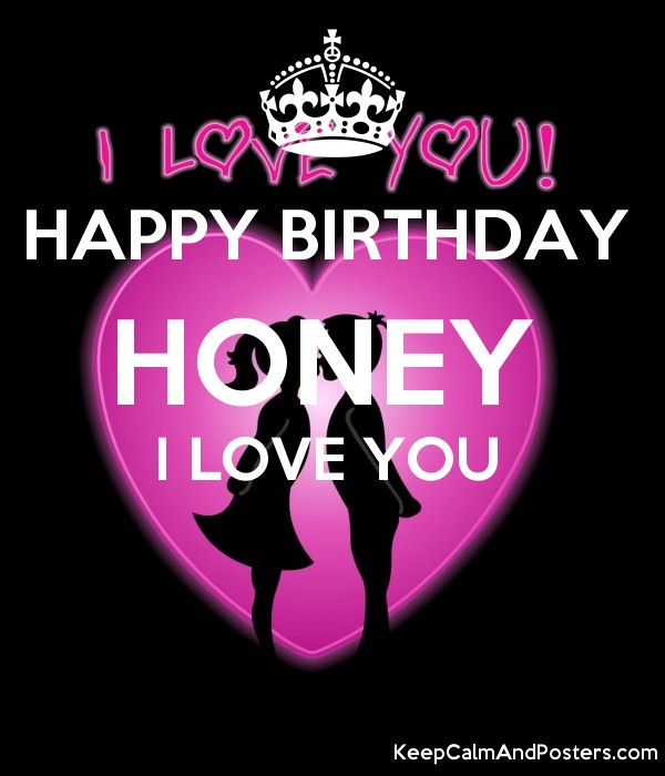 Happy Birthday Honey I Love You Keep Calm And Posters Generator Maker For Free Keepcalmandposters Com