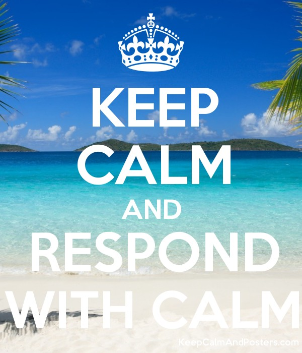KEEP CALM AND RESPOND WITH CALM Poster