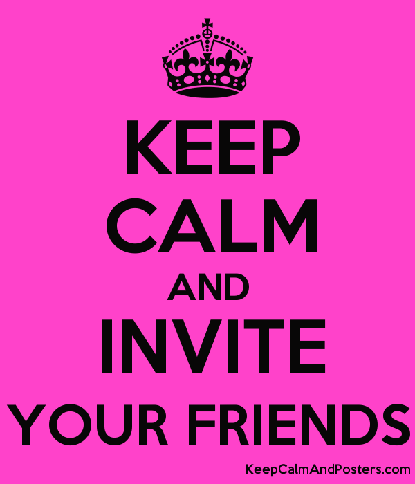 Keep Calm And Invite Your Friends Poster